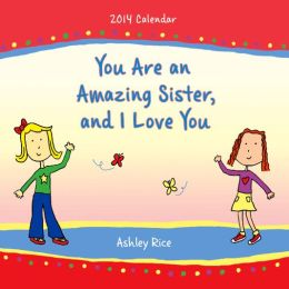 You Are My Amazing Sister, and I Love You Calendar