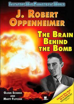 J. Robert Oppenheimer: The Brain Behind the Bomb