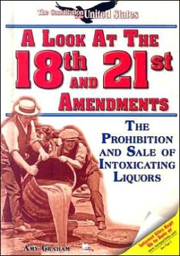 A Look at the Eighteenth and Twenty-First Amendments: The Prohibition and Sale of Intoxicating Liquors