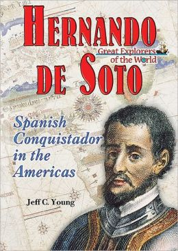 Hernando de Soto: Spanish Conquistador in the Americas
