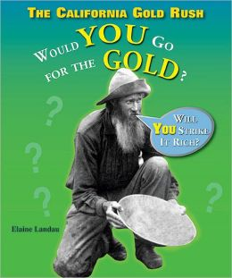 The California Gold Rush: Would You Go for the Gold?
