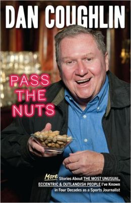 Pass the Nuts: More Stories About The Most Unusual, Eccentric & Outlandish People I've Known in Four Decades as a Sports Journalist