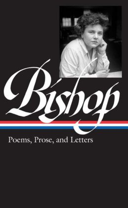 Elizabeth Bishop: Poems, Prose and Letters