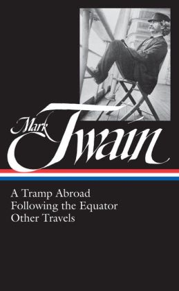 Mark Twain: A Tramp Abroad, Following the Equator, Other Travels
