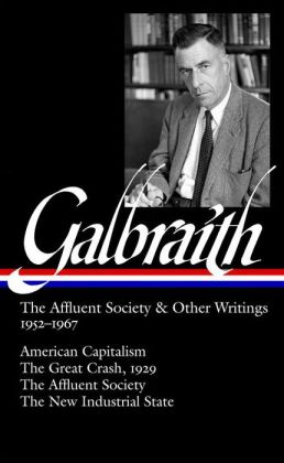 The Affluent Society and Other Writings, 1952-1967: American Capitalism / The Great Crash, 1929 / The Affluent Society / The New Industrial State