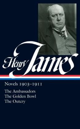 Henry James: Novels 1903-1911: The Ambassadors, The Golden Bowl, The Outcry