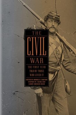 The Civil War: The First Year Told by Those Who Lived It