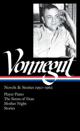 Kurt Vonnegut: Novels and Stories 1950-1962: Player Piano / the Sirens of Titan / Mother Night / Stories