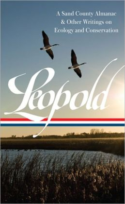 Aldo Leopold: A Sand County Almanac & Other Writings on Conservation and Ecology: (Library of America #238)