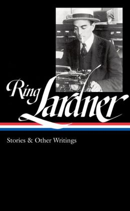 Ring Lardner: Stories & Other Writings