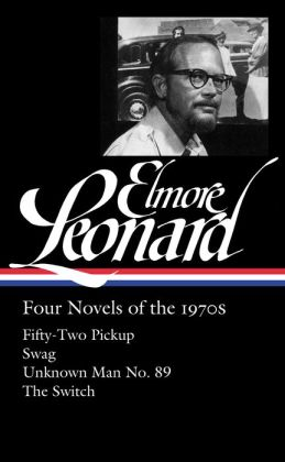 Elmore Leonard: Four Novels of the 1970s: Fifty-Two Pickup / Swag / Unknown Man No. 89 / The Switch: (Library of America #255)