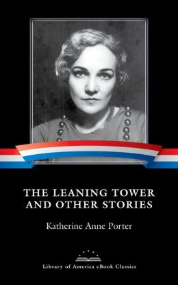 The Leaning Tower and Other Stories: A Library of America E-Book Classic