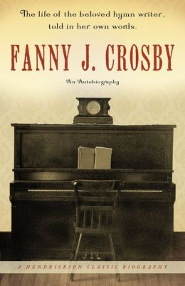 Fanny J Crosby: An Autobiography