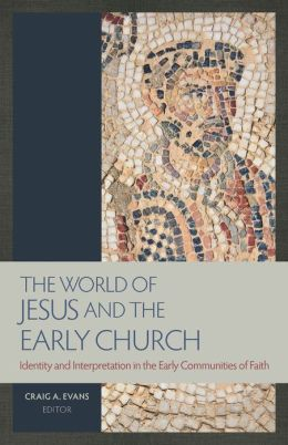 The World of Jesus and the Early Church Identity and Interpretation In the Early Communities of Faith