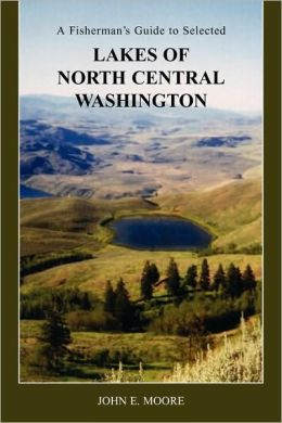 A Fisherman'S Guide To Selected Lakes Of North Central Washington