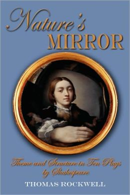 Nature's Mirror: Theme and Structure in Ten Plays by Shakespeare