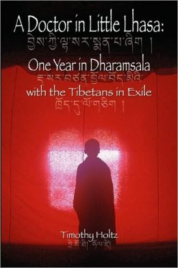 A Doctor In Little Lhasa: One Year in Dharamsala with the Tibetans in Exile