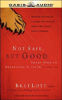 Not Safe, but Good: Short Stories Sharpened by Faith