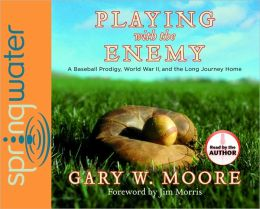 Playing With the Enemy: A Baseball Prodigy, a World at War, and a Field of Broken Dreams
