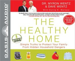 The Healthy Home: Simple Truths to Protect Your Family from Hidden Household Dangers