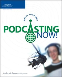 Podcasting Now!: Audio Your Way