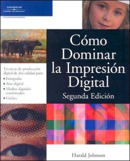 Como Dominar la Impresion Digital, Segunda Edicion/Mastering Digital Printing, Second Edition