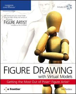 Figure Drawing with Virtual Models: Getting the Most Out of Poser Artist