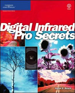 David Busch?s Digital Infrared Pro Secrets