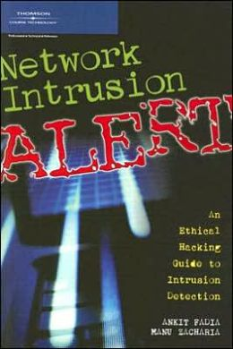 Network Intrusion Alert: An Ethical Hacking Guide to Intrusion Detection