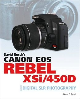 David Busch's Canon EOS Rebel Xsi/450D Guide to Digital SLR Photography