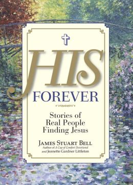 His Forever: Stories of Real People Finding Jesus