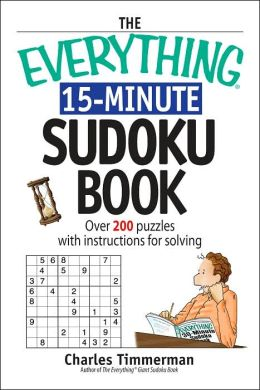 The Everything 15-Minute Sudoku Book: Over 200 Puzzles With Insrtructions For Solving