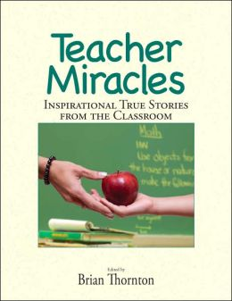 Teacher Miracles: Inspirational True Stories from the Classroom