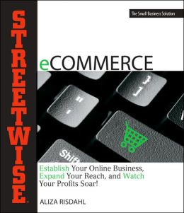 Streetwise eCommerce: Establish Your Online Business, Expand Your Reach, and Watch Your Profits Soar!