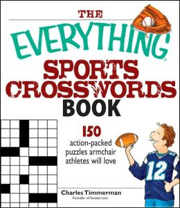 The Everything Sports Crosswords Book: 150 Action-Packed Puzzles Armchair Athletes Will Love