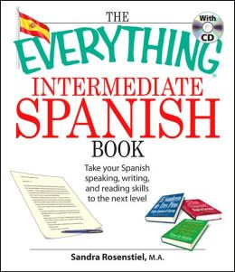 The Everything Intermediate Spanish Book: Take Your Spanish Speaking, Writing, and Reading Skills to the Next Level
