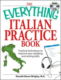 The Everything Italian Practice Book with CD: Practical techniques to improve your speaking and writing skills