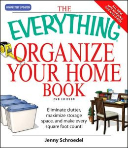 The Everything Organize Your Home Book: Eliminate clutter, set up your home office, and utilize space in your home