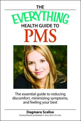 The Everything Health Guide to PMS: The essential guide to reducing discomfort, minimizing symptoms, and feeling your best