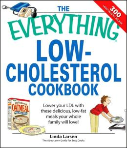 Everything Low-Cholesterol Cookbook: Keep you heart healthy with 300 delicious low-fat, low-carb recipes