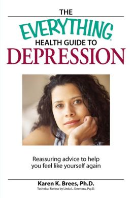 The Everything Health Guide to Depression: Reassuring advice to help you feel like yourself again