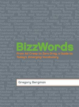BizzWords: From Ad Creep to Zero Drag, a Guide to Today's Emerging Vocabulary