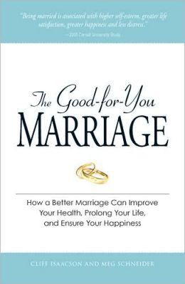 The Good-for-You Marriage: How being married can improve your health, prolong your life, and ensure your happiness