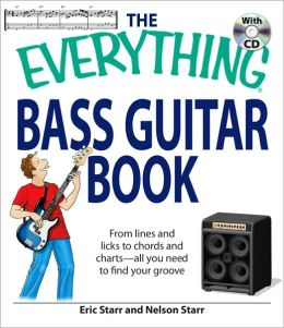 The Everything Bass Guitar Book: From lines and licks to chords and charts--all you need to find your groove