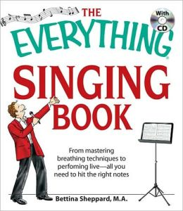 The Everything Singing Book with CD: From mastering breathing techniques to performing live?all you need to hit the right notes