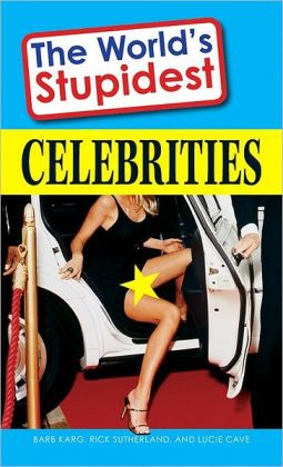 The World's Stupidest Celebrities
