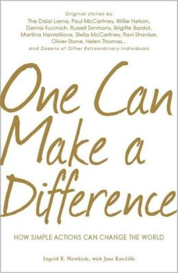 One Can Make a Difference: Original stories by the Dali Lama, Paul McCartney, Willie Nelson, Dennis Kucinch, Russel Simmons, Bridgitte Bardot, Martina Narvatilova, Stella McCartney, Ravi Shanker, Oliver Stone, Helen Thomas...and Dozens of Other Extraordin
