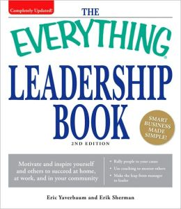 The Everything Leadership Book: Motivate and inspire yourself and others to succeed at home, at work, and in your community