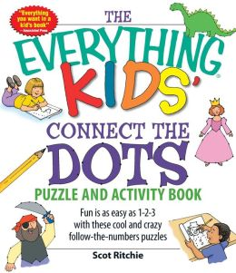 The Everything Kids' Connect the Dots and Puzzles Book: Fun is as easy as 1-2-3 with these cool and crazy follow-the-numbers puzzles