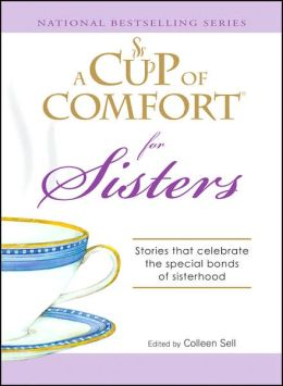 A Cup of Comfort for Sisters: Stories that celebrate the special bonds of sisterhood